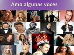 Voces, algunas voces, voices, some voices, singers, cantantes  Las voces que tengan un timbre particular y que transmitan al cantar, que acompañan en los distintos estados de ánimo. Para mi el mejor cantante es que el transmite.