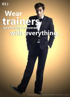 Things a Whovian should do: Wear trainers with everything..... I kind of already do....
