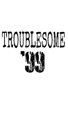 Troublesome '99