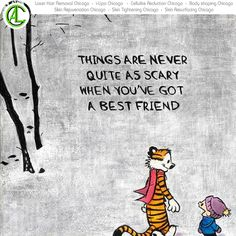 You never got to be scary. When you own best friend...