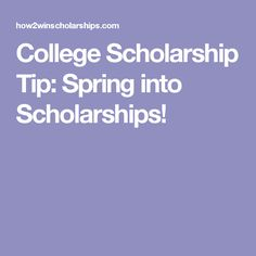 College Scholarship Tip: Spring into Scholarships!