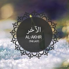 Al-Akhir (الاخر)The Last, The Endless 99 Names of Allah Islamic Posters, Islamic Quotes, Alhamdulillah, Hadith, Asma Allah, Creator Of The Universe, Beautiful Names Of Allah, Allah Names, Islam Muslim
