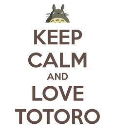 Keep Calm & Love Totoro