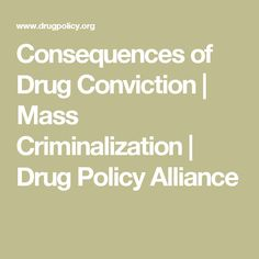 Consequences of Drug Conviction | Mass Criminalization | Drug Policy Alliance