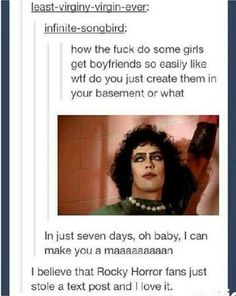 Rocky Horror Picture Show xD <<< Very good question. But also, Rocky Horror, bitches. Tim Curry Rocky Horror, Rocky Horror Show, The Rocky Horror Picture Show, Drama, Movies Showing, Tumblr Funny, The Funny, Fandoms, My Love