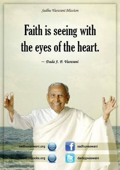 Faith is seeing with they eyes of the heart. - Dada J.P. Vaswani
