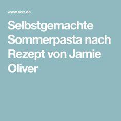 Selbstgemachte Sommerpasta nach Rezept von Jamie Oliver