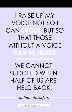 """""""I raise up my voice-- not so I can shout, but so that those without a voice can be heard. We cannot succeed when half of us are held back."""" Words of wisdom by Malala Yousafzai for Women's History Month"""