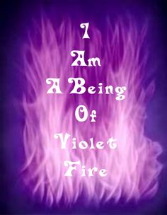 I Am A being of Violet Fire!