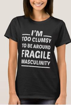 Shop Funny Feminist Shirt, Toxic Masculinity, Fragile, T-Shirt created by Personalize it with photos & text or purchase as is! Feminist Shirt, Feminist Quotes, Funny Feminist, Transgender Quotes, Quotes Thoughts, Life Quotes Love, Amy Poehler, Intersectional Feminism, Mantra