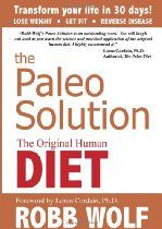 The Paleo Solution: The Original Human Diet  By Robb Wolf