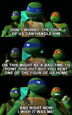 You Sent One of the Four of Us Home and Right Now I Wish It Was Me #tmnt #leo #donnie #mikey