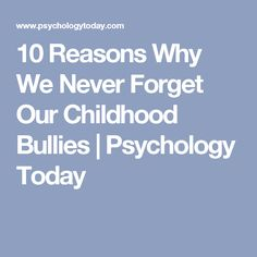 10 Reasons Why We Never Forget Our Childhood Bullies Reading Body Language, Dysfunctional Family, Psychology Today, Never Forget, Bullies, Vulnerability, Childhood, Parenting