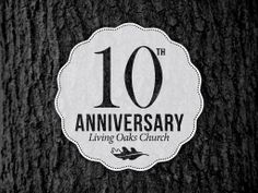 10th Anniversary | Slide | Created By The LOCC Communications Team | © 2014 Living Oaks Community Church. All Rights Reserved.