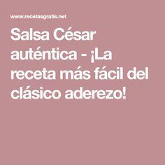 Salsa César auténtica - ¡La receta más fácil del clásico aderezo! Salads, Dressings, Tasty