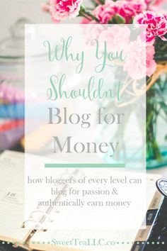 Why You Shouldn't Blog For Money | Sweet Tea, LLC