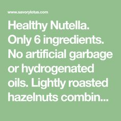 Healthy Nutella. Only 6 ingredients. No artificial garbage or hydrogenated oils. Lightly roasted hazelnuts combined with sweet chocolate.