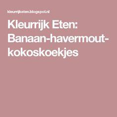 Kleurrijk Eten: Banaan-havermout-kokoskoekjes