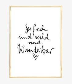Sei frech und wild und wunderbar Be naughty and wild and wonderful No related posts. Words Quotes, Love Quotes, Inspirational Quotes, Quotes Quotes, Brush Lettering, Hand Lettering, Poster Shop, Poster Poster, Baby Quotes