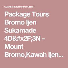 Package Tours Bromo Ijen Sukamade 4D/3N – Mount Bromo,Kawah Ijen,Java,Indonesia Tour Information