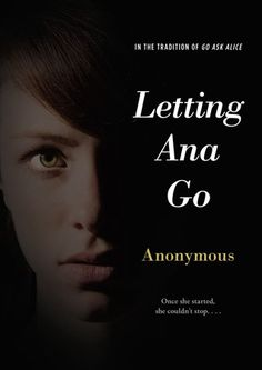 Letting Ana Go by Anonymous | Publisher: Simon Pulse | Publication Date: June 4, 2013 | #YA #anorexia #addiction