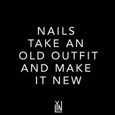 """""""Nails take an old outfit and make it new"""" - Nail Quotes - LYN"""