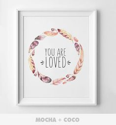 You Are Loved Feathers Printable Poster Floral by MochaAndCoco