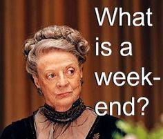 Never question the Dowager Duchess. Downton Abbey.
