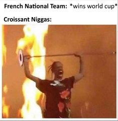 I'm fan of the french people because as soon as anythng happens they always be burning cars