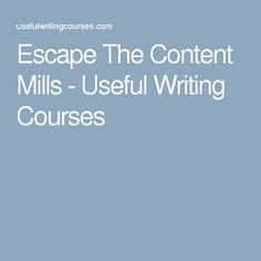 Escape The Content Mills - Useful Writing Courses