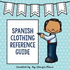 """Spanish Study Guide Clothing includes:82 clothing termsColors and materialsThe verb """"llevar"""""""
