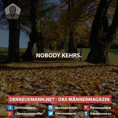 Nobody ... #derneuemann #humor #lustig #spaß #sprüche #herbst