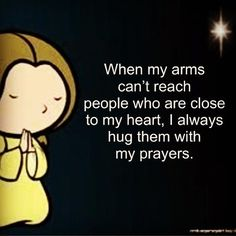 When my arms can't reach people go are close to my heart. I always hug then with my prayers. - Encouragement Through Biblical Words Wonderful Day, Religion, Spiritus, Life Quotes Love, Simply Quotes, Pretty Quotes, First Love, My Love, My Prayer