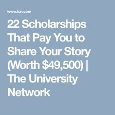 22 Scholarships That Pay You to Share Your Story (Worth $49,500) | The University Network