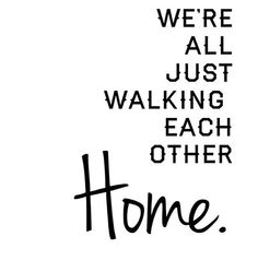 Were all just walking each other home Grief, Christ, Ram Dass, Walking, Sayings, Words, Quotes, Tattoo Ideas, Live