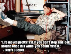 Ferris Buellers Day Off (1986) https://www.buzzfeed.com/h2/pinn/syfy/22-of-the-most-powerful-quotes-of-our-time