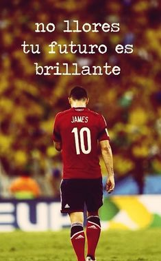 """Don't cry your future is brilliant"" James Rodriguez"