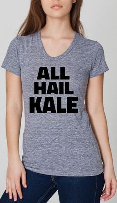 Hey, I found this really awesome Etsy listing at https://www.etsy.com/listing/181554155/all-hail-kale-ladies-tri-blend-track