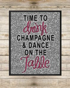 Time to Drink Champagne and Dance on the Table - New Years Glitter Instant Download Etsy