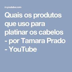 Quais os produtos que uso para platinar os cabelos - por Tamara Prado - YouTube
