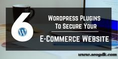 Learn more about best WordPress Plugins with its significance in web development to secure your E-Commerce website.