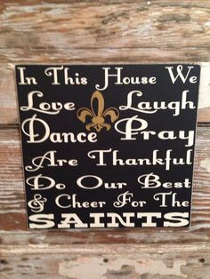 In This House We Love, Laugh, Dance, Pray, Are Thankful, Do Our Best & Cheer For The Saints customized football NFL wood  Sign 12x12 on Etsy, $28.00