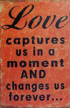 Love Captures Us in a Moment & Changes Us Forever <3 #quote #wall #art