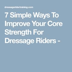 7 Simple Ways To Improve Your Core Strength For Dressage Riders -