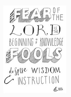 """""""The fear of the Lord is the beginning of knowledge, but fools despise wisdom and instruction."""" Proverbs 1:7"""