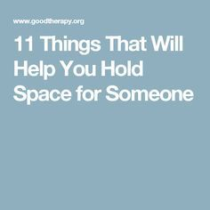 Holding space for another person means being there with unconditional positive regard—no matter the challenge. To hold space for someone, do these 11 things. Gottman Institute, Rising Strong, Holding Space, Healthy Mind, Helping Others, Grief, Counseling, Health And Wellness, Mental Health