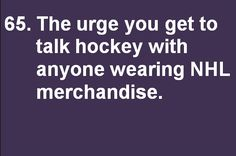 i am so weird, but this is so true (unless that person is in a blackhawks anything). it is so rare to see anyone with any nhl apparel here.