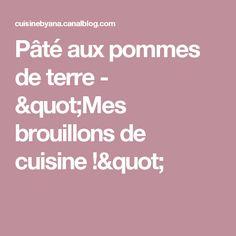 """Pâté aux pommes de terre - """"Mes brouillons de cuisine !"""""""