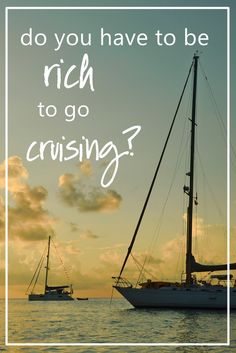 Travel full time, sailing the world, without being rich.