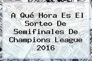 http://tecnoautos.com/wp-content/uploads/imagenes/tendencias/thumbs/a-que-hora-es-el-sorteo-de-semifinales-de-champions-league-2016.jpg Semifinales Champions 2016. A qué hora es el sorteo de Semifinales de Champions League 2016, Enlaces, Imágenes, Videos y Tweets - http://tecnoautos.com/actualidad/semifinales-champions-2016-a-que-hora-es-el-sorteo-de-semifinales-de-champions-league-2016/